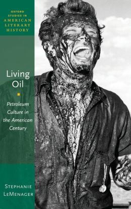 Living Oil: Petroleum and Culture in the American Century