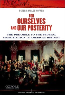 For Ourselves and Our Posterity: The Preamble to the Federal Constitution in American History