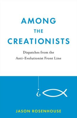 Among the Creationists: Dispatches from the Anti-Evolutionist Front Line