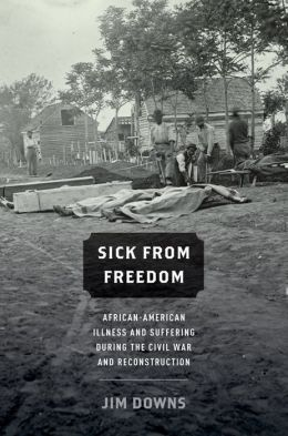 Sick from Freedom: African-American Illness and Suffering during the Civil War and Reconstruction