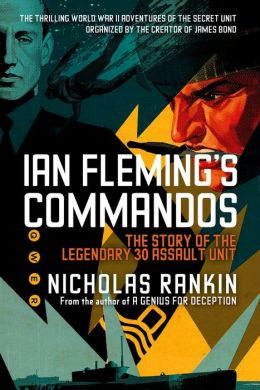 Ian Fleming's Commandos: The Story of the Legendary 30 Assault Unit