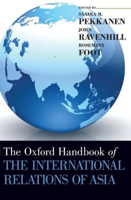 The Oxford Handbook of the International Relations of Asia