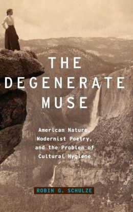 The Degenerate Muse: American Nature, Modernist Poetry, and the Problem of Cultural Hygiene