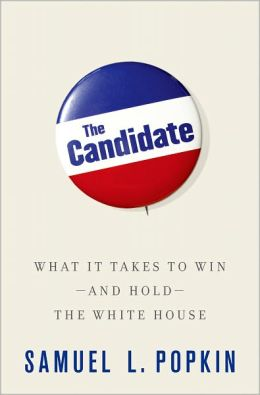 The Candidate: What It Takes to Win--and Hold--the White House