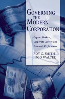 Governing the Modern Corporation:Capital Markets, Corporate Control, and Economic Performance