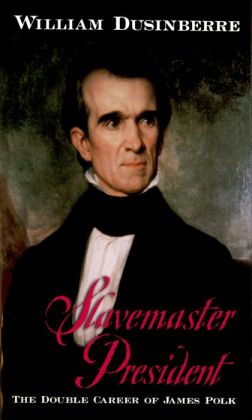 Slavemaster President:The Double Career of James Polk