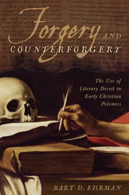 Forgery and Counter Forgery: The Use of Literary Deceit in Early Christian Polemics