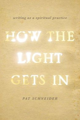 How the Light Gets In: Writing as a Spiritual Practice