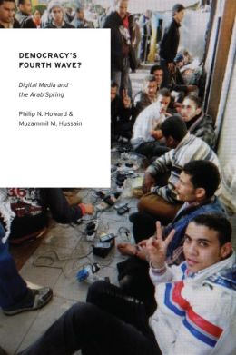 Democracy's Fourth Wave?: Digital Media and the Arab Spring