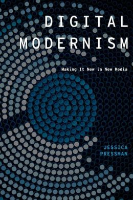 Digital Modernism: Making It New in New Media