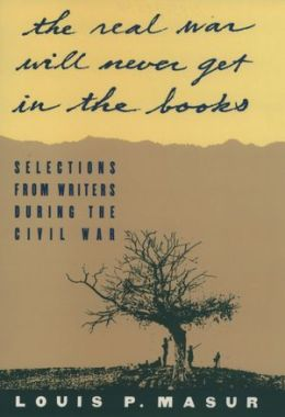 ''...the real war will never get in the books'':Selections from Writers During the Civil War