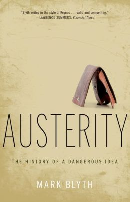 Austerity: The History of a Dangerous Idea : The History of a Dangerous Idea