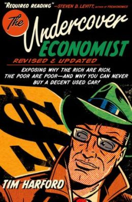 The Undercover Economist: Exposing Why the Rich Are Rich, the Poor Are Poor - and Why You Can Never Buy a Decent Used Car!