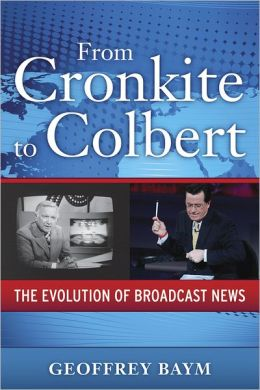 From Cronkite to Colbert: The Evolution of Broadcast News
