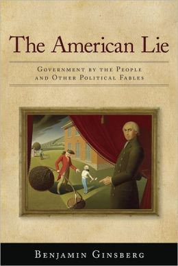 The American Lie: Government by the People and Other Political Fables