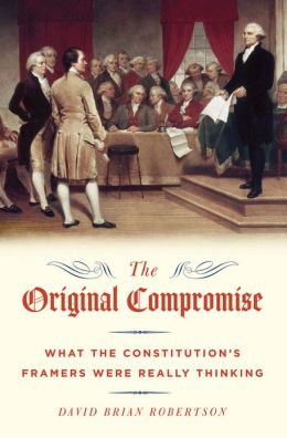 The Original Compromise: What the Constitution's Framers Were Really Thinking