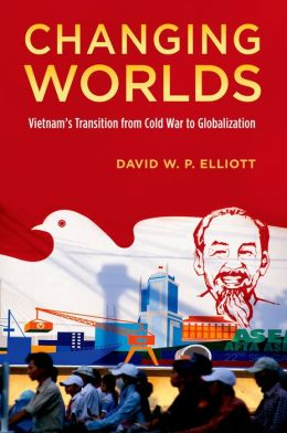 Changing Worlds: Vietnam's Transition from Cold War to Globalization