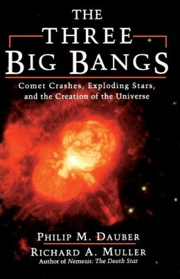 The Three Big Bangs: Comet Crashes, Exploding Stars, and the Creation of the Universe