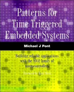 Patterns for Time-Triggered Embedded Systems : Building Reliable Applications with the 8051 Family of Microcontrollers