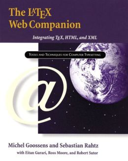 The LaTeX Web Companion: Integrating TeX, HTML, and XML