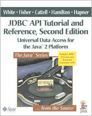 JDBC API Tutorial and Reference, Second Edition: Universal Data Access for the Java 2 Platform