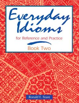 Everyday Idioms: For Reference and Practice