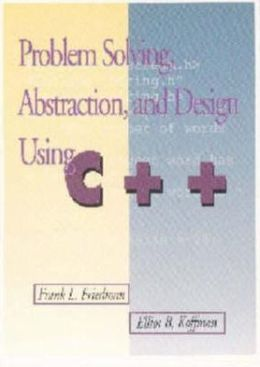 Introduction to Problem Solving, Abstraction, and Program Engineering Using C Plus Plus