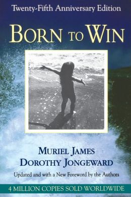 Born To Win: Transactional Analysis With Gestalt Experiments: Twenty-fifth Anniversary Edition