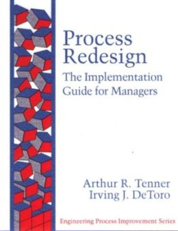 Process Redesign (Engineering Process Improvement Series): The Implementation Guide for Managers