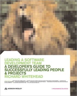 Leading a Software Development Team: A Developer's Guide to Successfully Leading People and Projects