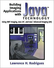 Building Imaging Applications with Java Technology: Using AWT Imaging, Java 2D, and Java Advanced Imaging (JAI)