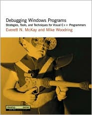 Debugging Windows Programs: Strategies, Tools, and Techniques for Visual C++ Programmers