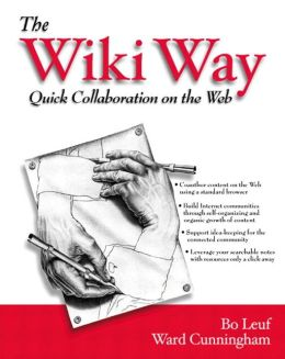 The Wiki Way: Collaboration and Sharing on the Internet