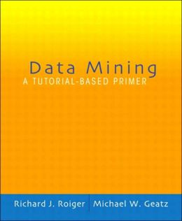Data Mining: A Tutorial Based Primer