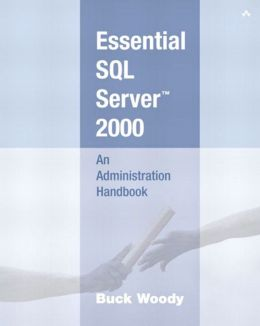 Essential SQL Server 2000: An Administration Handbook