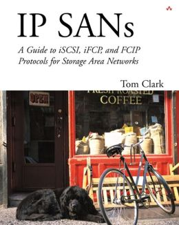 IP SANs: A Guide to ISCI, IFCP, and FCIP Protocols for Storage Area Networks