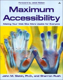 Maximum Accessibility: Making Your Web Site More Usable for Everyone