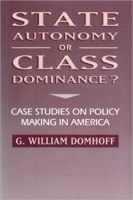 State Autonomy or Class Dominance?: Case Studies on Policy Making in America