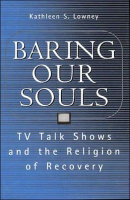Baring Our Souls: TV Talk Shows and the Religion of Recovery