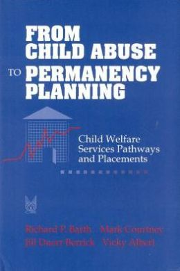 From Child Abuse to Permanency Planning: Child Welfare Services Pathways and Placements