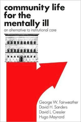Community Life for the Mentally Ill: An Alternative to Institutional Care