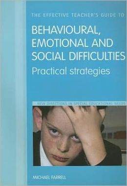 The Effective Teacher's Guide to Behavioural, Emotional and Social Difficulties