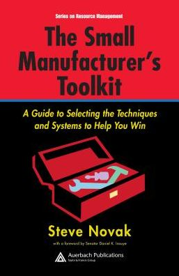 Small Manufacturer's Toolkit: A Guide to Selecting the Techniques and Systems to Help You Win