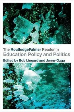 The RoutledgeFalmer Reader in Education Policy and Politics