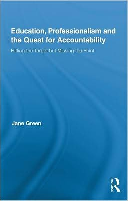 Education, Professionalism and the Quest for Accountability: Hitting the Target but Missing the Point