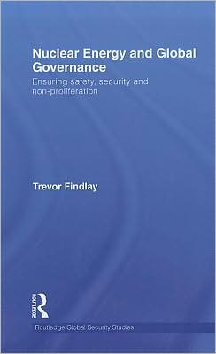 Nuclear Energy and Global Governance: Ensuring Safety, Security and Non-proliferation