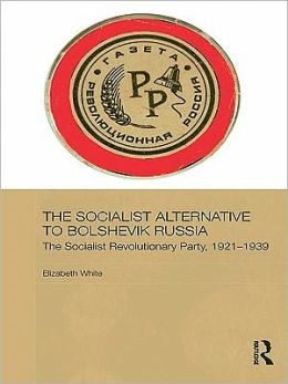 The Socialist Alternative to Bolshevik Russia: The Socialist Revolutionary Party, 1917-1939