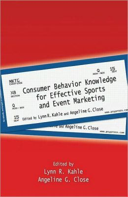 Consumer Behavior Knowledge for Effective Sports and Event Marketing
