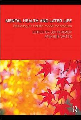 Mental Health and Later Life: Delivering an holistic model for practice