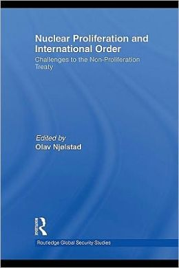 Nuclear Proliferation and International Order: Challenges to the Non-Proliferation Treaty